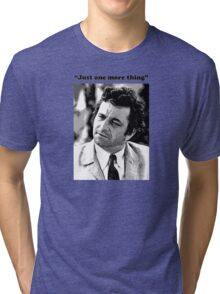 """Columbo - """"Just one more thing"""" Tri-blend T-Shirt"""