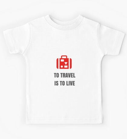 To Travel is to Live Kids Tee