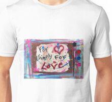 for love Unisex T-Shirt