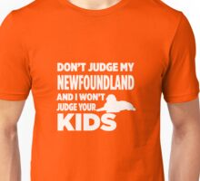 Don't Judge My Newfoundland & I Won't Your Kids Unisex T-Shirt