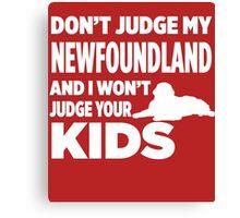 Don't Judge My Newfoundland & I Won't Your Kids Canvas Print