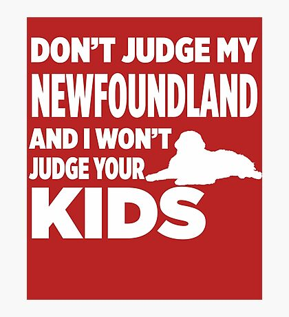 Don't Judge My Newfoundland & I Won't Your Kids Photographic Print