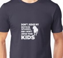 Don't Judge My Boykin Spaniel I Won't Your Kids Unisex T-Shirt