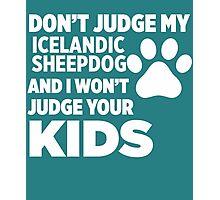Don't Judge My Icelandic Sheepdog I Won't Kids Photographic Print