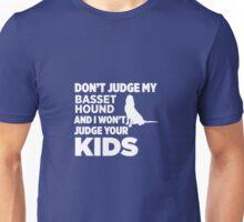 Don't Judge My Basset Hound & I Won't Your Kids Unisex T-Shirt