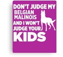 Don't Judge My Belgian Malinois I Won't Kids Canvas Print