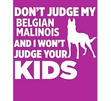 Don't Judge My Belgian Malinois I Won't Kids Photographic Print