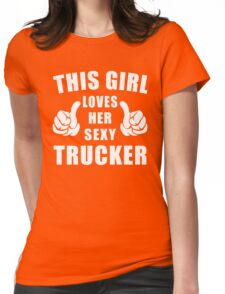 This Girl Loves Her Sexy Trucker Shirt Womens Fitted T-Shirt