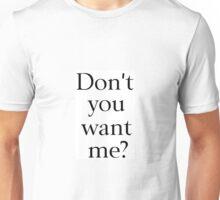 Don't You Want Me? Unisex T-Shirt