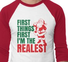 First Things First I'm The Realest Santa Christmas Funny Men's Baseball ¾ T-Shirt