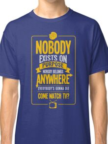 RICK AND MORTY Nobody Exists on Purpose Classic T-Shirt