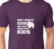 Don't Judge My Keeshond & I Won't Judge Your Kids Unisex T-Shirt