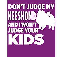 Don't Judge My Keeshond & I Won't Judge Your Kids Photographic Print