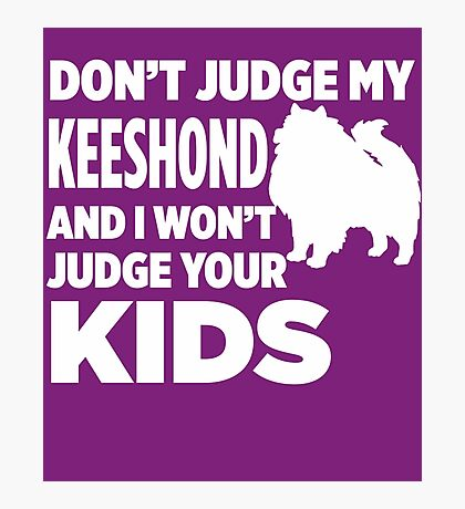 Don't Judge My Keeshond & I Won't Judge Your Kids Photographic Print