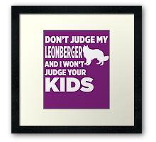 Don't Judge My Leonberger & I Won't Judge Your Kids Framed Print