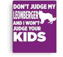 Don't Judge My Leonberger & I Won't Judge Your Kids Canvas Print
