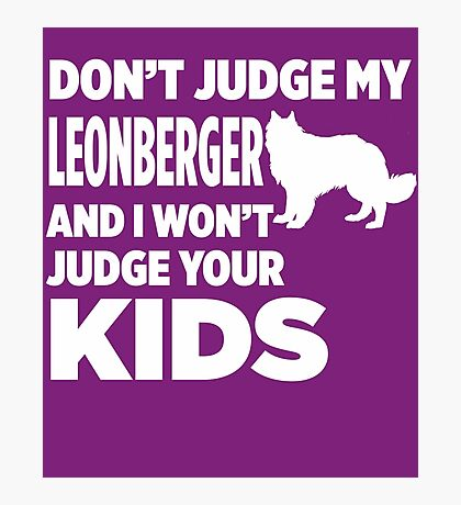 Don't Judge My Leonberger & I Won't Judge Your Kids Photographic Print