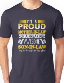 I'm a proud Mother-In-Law of a freaking awesome Son-In-Law yes he bough me this shirt T-Shirt Unisex T-Shirt