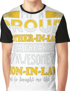 I'm a proud Mother-In-Law of a freaking awesome Son-In-Law yes he bough me this shirt T-Shirt Graphic T-Shirt