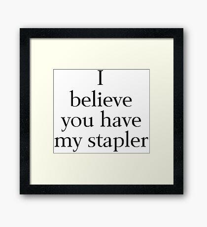 I Believe You Have My Stapler Framed Print