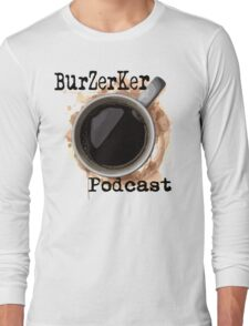 BurZerKer Podcast swag!! Long Sleeve T-Shirt