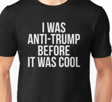 I Was Anti Trump Before It Was Cool Unisex T-Shirt