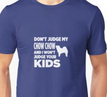 Don't Judge My Chow Chow & I Won't Your Kids Unisex T-Shirt