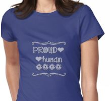 Proud Human who supports EQUAL RIGHTS for all! Womens Fitted T-Shirt