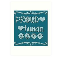 Proud Human who supports EQUAL RIGHTS for all! Art Print