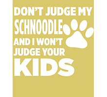 Don't Judge My Schnoodle & I Won't Judge Your Kids Photographic Print