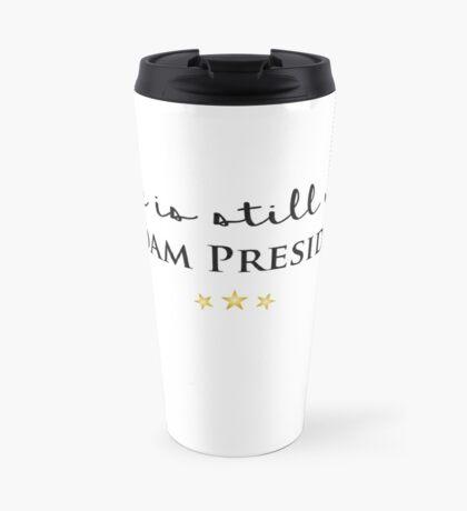 She is Still My Madam President Travel Mug