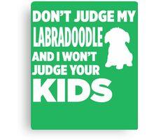 Don't Judge My Labradoodle & I Won't Judge Your Kids Canvas Print