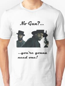 You're gonna need a gun! Unisex T-Shirt