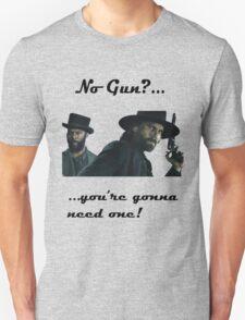 You're gonna need a gun! Unisex T-Shirt
