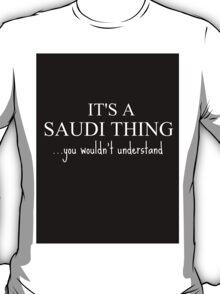 ITS A SAUDI THING T-Shirt