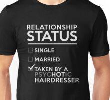 Relationship Status Taken By A Psychotic Hairdresser Unisex T-Shirt