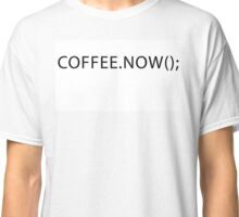 Coffee now Classic T-Shirt