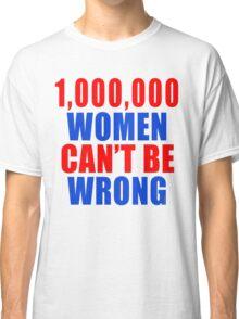 1,000,000 Women Can't Be Wrong Classic T-Shirt