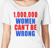 1,000,000 Women Can't Be Wrong Women's Relaxed Fit T-Shirt