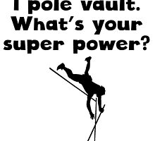 I Pole Vault Super Power by kwg2200