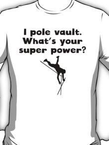I Pole Vault Super Power T-Shirt