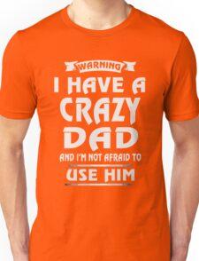 Warning I have a crazy dad Shirt Unisex T-Shirt