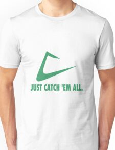 Just Catch 'Em All. Unisex T-Shirt