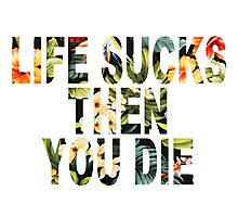 Life Sucks Then You Die (Floral Pattern) Photographic Print
