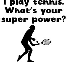 I Play Tennis Super Power by kwg2200