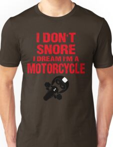 I Don't Snore I Dream I'm A Motorcycle T- Shirts Unisex T-Shirt