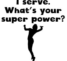 I Serve Super Power by kwg2200