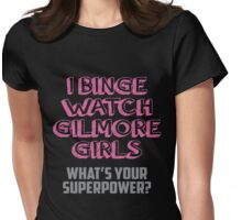 I Binge Watch Gilmore Girls What's Your Superpower Womens Fitted T-Shirt