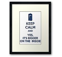 Keep calm and yes, it's bigger on the inside Framed Print