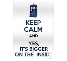 Keep calm and yes, it's bigger on the inside Poster